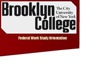 Federal Work Study Orientation WELCOME FEDERAL WORKSTUDY ORIENTATION