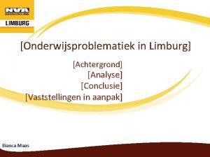Onderwijsproblematiek in Limburg Achtergrond Analyse Conclusie Vaststellingen in