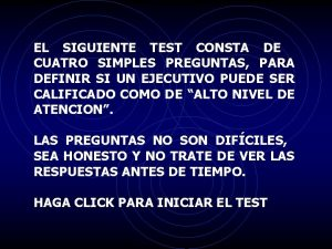 EL SIGUIENTE TEST CONSTA DE CUATRO SIMPLES PREGUNTAS