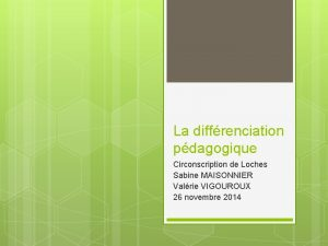 La diffrenciation pdagogique Circonscription de Loches Sabine MAISONNIER