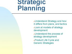 Strategic Planning Understand Strategy and how it differs