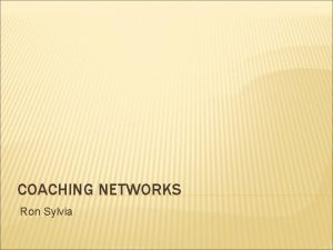 COACHING NETWORKS Ron Sylvia WHY COACHING NETWORKS 1500