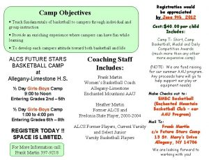 Camp Objectives Teach fundamentals of basketball to campers