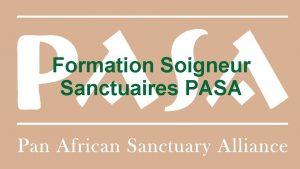 Formation Soigneur Sanctuaires PASA Questce quun sanctuaire PASA