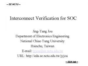 EE NCTU Interconnect Verification for SOC JingYang Jou