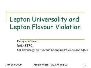 Lepton Universality and Lepton Flavour Violation Fergus Wilson