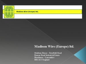 Madison Wire Europe ltd Madison House Davyfield Road