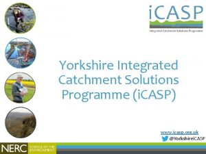 Yorkshire Integrated Catchment Solutions Programme i CASP www