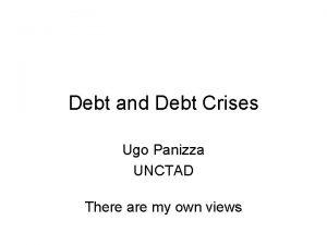Debt and Debt Crises Ugo Panizza UNCTAD There
