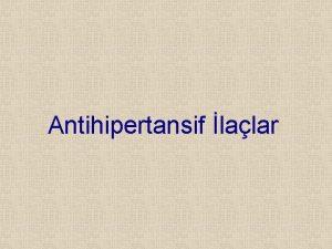 Antihipertansif lalar Antihipertansif lalar Diretikler Adrenerjik Reseptr Blokrleri