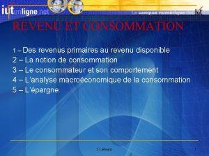REVENU ET CONSOMMATION 1 Des revenus primaires au