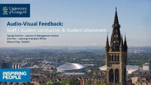 AudioVisual Feedback Staff student satisfaction Student attainment George