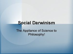 Social Darwinism The Appliance of Science to Philosophy