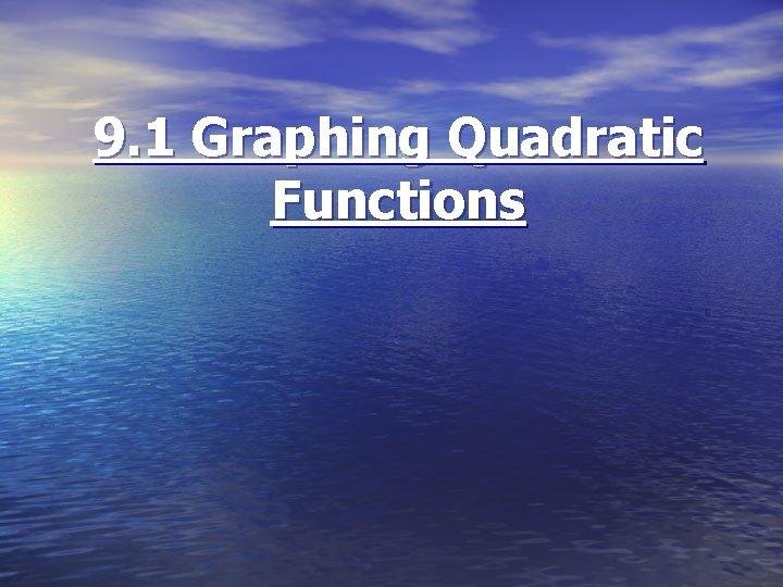 9 1 Graphing Quadratic Functions Quadratic Function A
