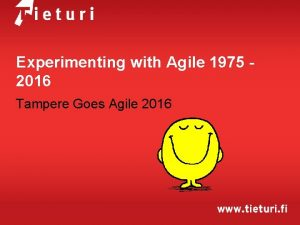 Experimenting with Agile 1975 2016 Tampere Goes Agile