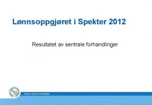 Lnnsoppgjret i Spekter 2012 Resultatet av sentrale forhandlinger