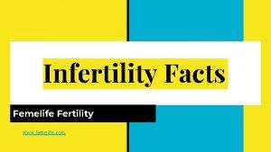 Infertility Facts Femelife Fertility www femelife com Infertility