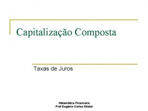 Capitalizao Composta Taxas de Juros Matemtica Financeira Prof
