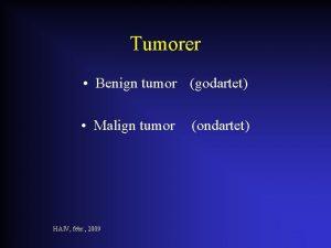 Tumorer Benign tumor godartet Malign tumor HAIV febr