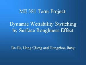 ME 381 Term Project Dynamic Wettability Switching by