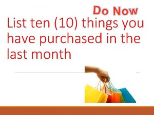 List ten 10 things you have purchased in