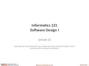 Informatics 121 Software Design I Lecture 11 Duplication