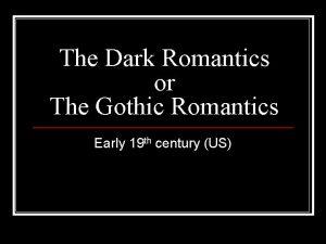 The Dark Romantics or The Gothic Romantics Early