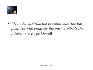 He who controls the present controls the past