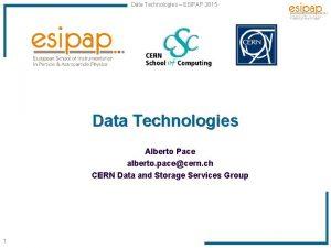 Data Technologies ESIPAP 2015 Data Technologies Alberto Pace