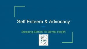 Self Esteem Advocacy Stepping Stones To Mental Health