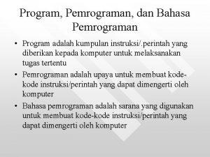 Program Pemrograman dan Bahasa Pemrograman Program adalah kumpulan