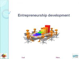 Entrepreneurship development End Next Entrepreneur An entrepreneur is