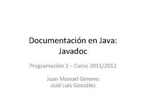 Documentacin en Java Javadoc Programacin 2 Curso 20112012
