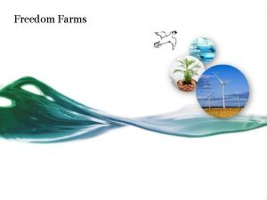Freedom Farms Overview Freedom Farms is an extended