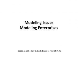 Modeling Issues Modeling Enterprises Based on slides from