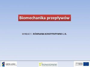 Biomechanika przepyww WYKAD 5 RWNANIA KONSTYTUTYWNE C D
