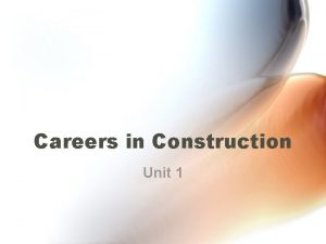 Careers in Construction Unit 1 Construction Industry One