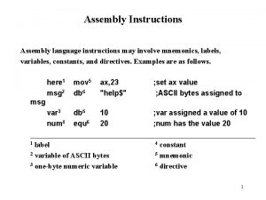 Assembly Instructions Assembly language instructions may involve mnemonics