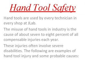 Hand Tool Safety Hand tools are used by