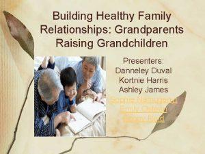 Building Healthy Family Relationships Grandparents Raising Grandchildren Presenters