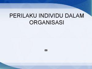 PERILAKU INDIVIDU DALAM ORGANISASI 09 PENGERTIAN PERILAKU ORGANISASI