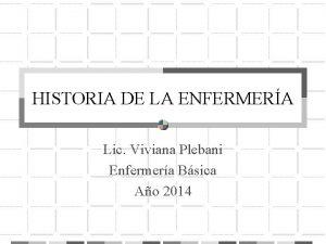HISTORIA DE LA ENFERMERA Lic Viviana Plebani Enfermera