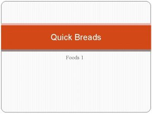 Quick Breads Foods 1 What are Quick Breads