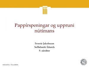 Papprspeningar og uppruni ntmans Sverrir Jakobsson Selabanki slands