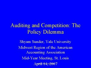Auditing and Competition The Policy Dilemma Shyam Sunder