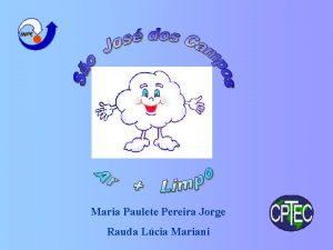 Maria Paulete Pereira Jorge Rauda Lcia Mariani O