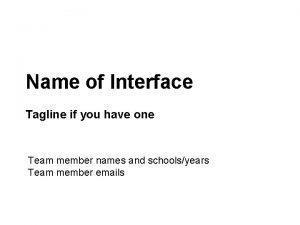 ComputerHuman Interaction Fall 2015 Name of Interface Tagline
