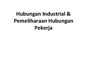 Hubungan Industrial Pemeliharaan Hubungan Pekerja Hubungan Industrial Hubungan