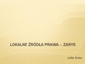 LOKALNE RDA PRAWA ZARYS Julita Sroka Lokalne rda