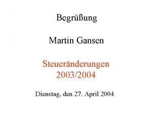 Begrung Martin Gansen Steuernderungen 20032004 Dienstag den 27